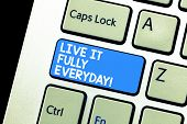 Writing Note Showing Live It Fully Everyday. Business Photo Showcasing Be Optimistic Enjoy Life Happ poster