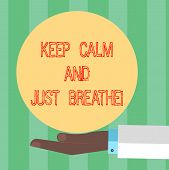 Handwriting Text Writing Keep Calm And Just Breathe. Concept Meaning Take A Break To Overcome Everyd poster