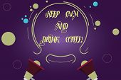 Writing Note Showing Keep Calm And Drink Coffee. Business Photo Showcasing A Hot Beverage Always Mak poster