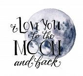 Watercolor Moon Card For Valentines Day. Hand Drawn Blue Moon And I Love You To The Moon And Back Le poster