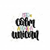 Vector Hand Drawn Illustration. Lettering Phrases Keep Calm And Be A Unicorn. Idea For Poster, Postc poster