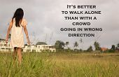 Inspirational Quote- It Is Better To Walk Alone Than With A Crowd Going In Wrong Direction. An Illus poster