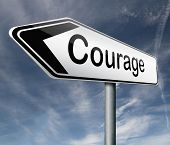courage roadsign arrow pointing towards bravery the ability to confront fear pain danger uncertainty