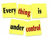 Everything is Under Control words on sticky notes as a message that the job, task, project or challenge is being handled by competent people
