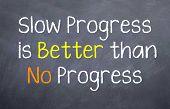 Slow Progress is Better