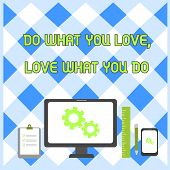 Conceptual Hand Writing Showing Do What You Love Love What You Do. Business Photo Showcasing Pursue  poster