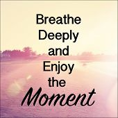 Inspirational Typographic Quote - Breathe deeply and enjoy the moment