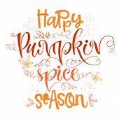 Happy Pumpkin Spice Season - Quote. Autumn Pumpkin Spice Season Handdrawn Lettering Phrase. Vector C poster