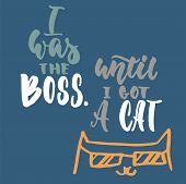I Was The Boss. Until I Got A Cat - Hand Drawn Lettering Phrase For Animal Lovers On The Dark Blue B poster