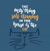 The Only Thing Self-cleaning In This House Is The Cat - Hand Drawn Lettering Phrase For Animal Lover poster