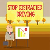 Conceptual Hand Writing Showing Stop Distracted Driving. Business Photo Showcasing Asking To Be Care poster
