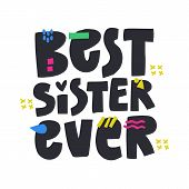 Best Sister Ever Hand Drawn Vector Phrase. Phrase With Color Doodle Symbols Composition. Sibling Ann poster