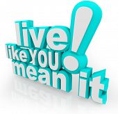 The saying Live Like You Mean It in 3d words as an inspirational quote to motivate you to succeed in