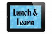 picture of lunch  - Scheduling a Lunch and Learn Tablet with text Lunch and Learn isolated on a white background - JPG
