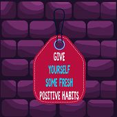 Handwriting Text Give Yourself Some Fresh Positive Habits. Concept Meaning Get Healthy Positive Rout poster