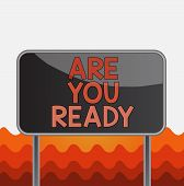 Conceptual Hand Writing Showing Are You Ready. Business Photo Text Alertness Preparedness Urgency Ga poster