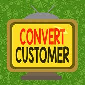 Conceptual Hand Writing Showing Convert Customer. Business Photo Showcasing The Percentage Of Visito poster