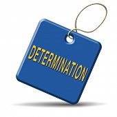 determination keep on trying, try again until you succeed, never give up hope for success. Persisten