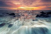 Motivational And Inspiration Quote - Don;t Let Yesterday Take Up Too Much Of Today. Retro Style. poster