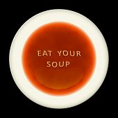 An alphabet soup with the words eat your soup