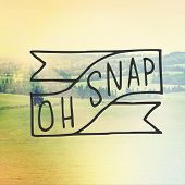 Inspirational Typographic Quote - Oh Snap