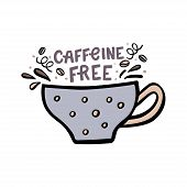 Decaffeinated Coffee Cup With Handdrawn Lettering. Handdrawn Vector Illustration. poster