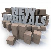 Many cardboard boxes with the words New Arrivals to illustrate products, merchandise or other items for sale arriving at a store or online seller