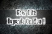 New Life Depends On You Concept