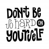 Dont Be So Hard On Yourself - Unique Vector Hand Drawn Positive Quote For Persons Suffering From Per poster
