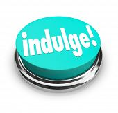 Indulge in something you are passionate about, word on button to illustrate satisfying or gratifying