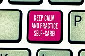 Writing Note Showing Keep Calm And Practice Self Care. Business Photo Showcasing Be Quiet Have A Hea poster