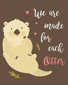 Romantic Card With Adorable Otter And Text. Holiday Greeting. Vector Illustration poster