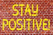 Writing Note Showing Stay Positive. Business Photo Showcasing Be Optimistic Motivated Good Attitude  poster