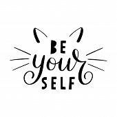 Be Your Self Lettering. Hand Drawn Calligraphy For T-shirt, Badge, Tag, Icon With Cat Ears And Whisk poster