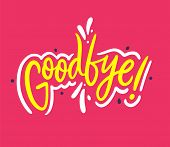 Good Bye Phrase Hand Drawn Vector Lettering Phrase. Modern Typography. Isolated On Pink Background. poster