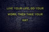 Positive Inspiring Quote On Neon Sign Against Brick Wall Live Your Life Do Your Work Then Take Your  poster