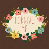 Forgive Me Card. Bright Floral Frame On Brown Background