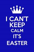 I Can't Keep Calm It's Easter