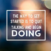 Motivational And Inspirational Business Quotes - The Way To Get Started Is To Quit Talking And Begin poster
