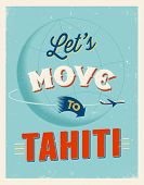 Vintage traveling poster - Let's move to Tahiti - Vector EPS 10.