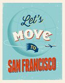 Vintage traveling poster - Let's move to San Francisco - Vector EPS 10.