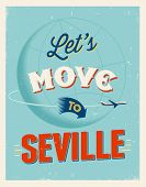 Vintage traveling poster - Let's move to Seville - Vector EPS 10.