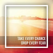 Inspirational Typographic Quote - Take every chance, Drop every fear