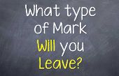 What type of Mark will you Leave