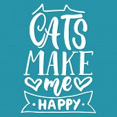 Cats Make Me Happy - Hand Drawn Lettering Phrase For Animal Lovers On The Blue Background. Fun Brush poster