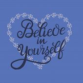 Believe In Yourself Hand Lettering Inscription Positive Quote, Motivation And Inspiration Phrase. Le poster