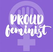 Proud Feminist - Hand Drawn Lettering Phrase About Woman, Girl, Female, Feminism On The Violet Backg poster