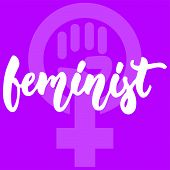 Feminist - Hand Drawn Lettering Phrase About Woman, Girl, Female, Feminism On The Violet Background. poster
