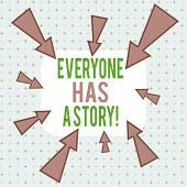 Conceptual Hand Writing Showing Everyone Has A Story. Business Photo Text Account Of Past Events In  poster