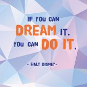 Vector : Motivation Quote  If You Can Dream It.you Can Do It. By Walt Disney  On Polygon Pattern B poster